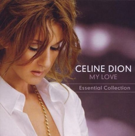 Celine Dion. My Love. Essential Collection
