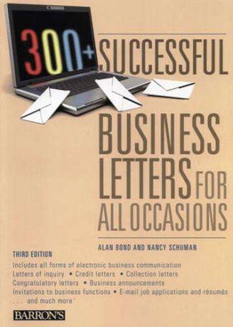 Bond A. 300+ Successful Business Letters for All Occasions. Third Edition