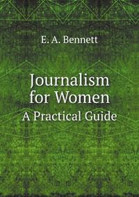 E.A. Bennett Journalism for Women