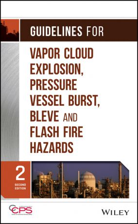 CCPS (Center for Chemical Process Safety) Guidelines for Vapor Cloud Explosion, Pressure Vessel Burst, BLEVE and Flash Fire Hazards