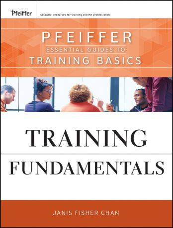 Janis Chan Fisher Training Fundamentals. Pfeiffer Essential Guides to Training Basics