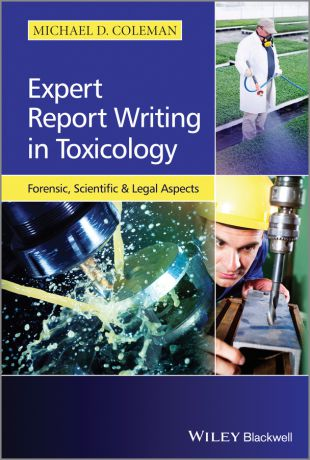 Michael Coleman D. Expert Report Writing in Toxicology. Forensic, Scientific and Legal Aspects