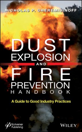 Nicholas Cheremisinoff P. Dust Explosion and Fire Prevention Handbook. A Guide to Good Industry Practices