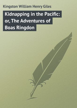 Kingston William Henry Giles Kidnapping in the Pacific: or, The Adventures of Boas Ringdon