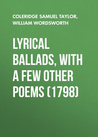 William Wordsworth Lyrical Ballads, With a Few Other Poems (1798)