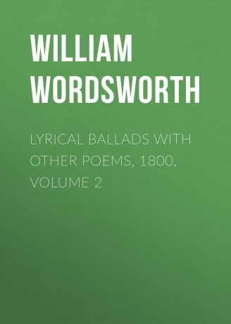 William Wordsworth Lyrical Ballads with Other Poems, 1800, Volume 2