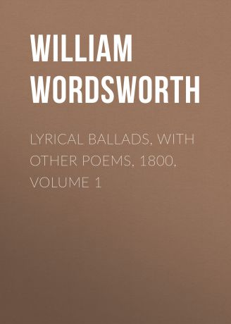 William Wordsworth Lyrical Ballads, with Other Poems, 1800, Volume 1