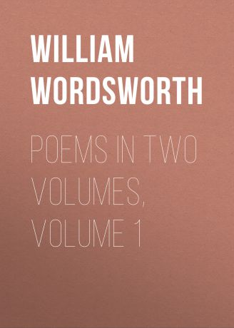 William Wordsworth Poems in Two Volumes, Volume 1