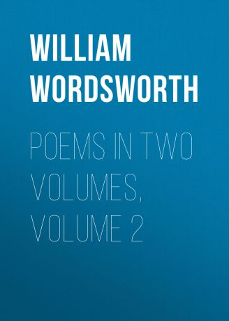William Wordsworth Poems in Two Volumes, Volume 2