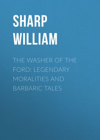Sharp William The Washer of the Ford: Legendary moralities and barbaric tales