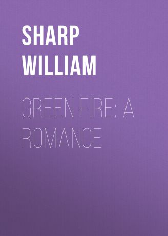 Sharp William Green Fire: A Romance