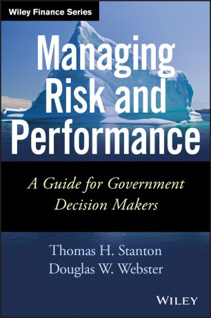 Thomas Stanton Managing Risk and Performance. A Guide for Government Decision Makers
