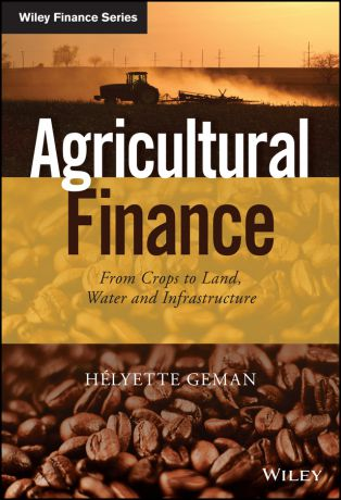 Helyette Geman Agricultural Finance. From Crops to Land, Water and Infrastructure