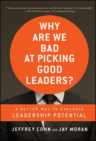 Jeffrey Cohn Why Are We Bad at Picking Good Leaders? A Better Way to Evaluate Leadership Potential