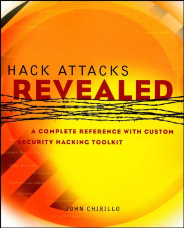 John Chirillo Hack Attacks Revealed. A Complete Reference with Custom Security Hacking Toolkit