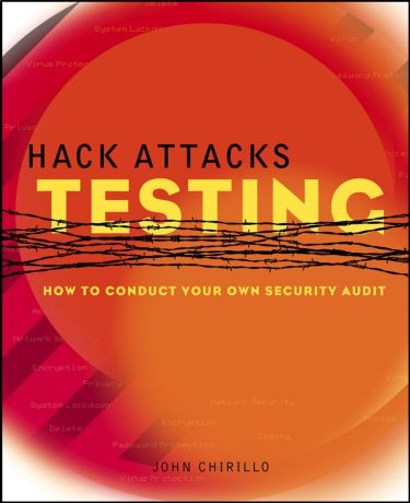 John Chirillo Hack Attacks Testing. How to Conduct Your Own Security Audit