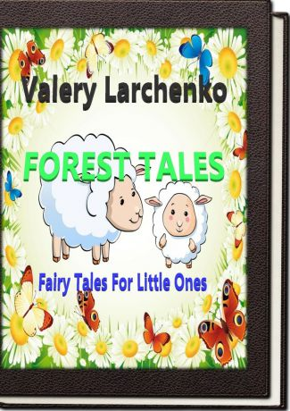 Valery Larchenko Forest Tales. Fairy Tales For Little Ones