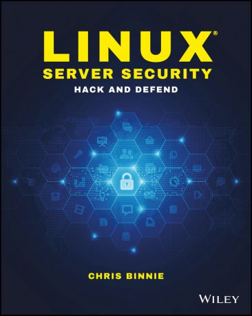 Chris Binnie Linux Server Security. Hack and Defend