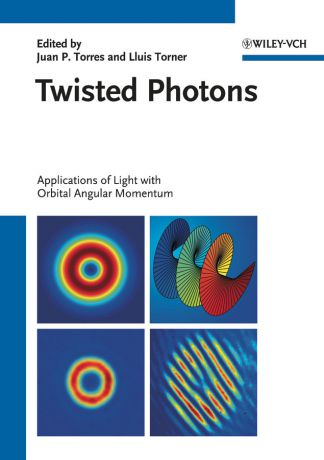 Lluis Torner Twisted Photons. Applications of Light with Orbital Angular Momentum