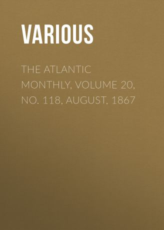 Various The Atlantic Monthly, Volume 20, No. 118, August, 1867