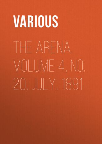 Various The Arena. Volume 4, No. 20, July, 1891