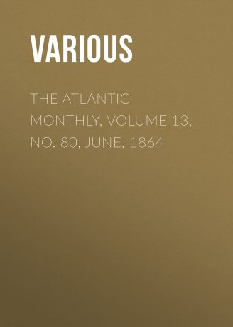 Various The Atlantic Monthly, Volume 13, No. 80, June, 1864