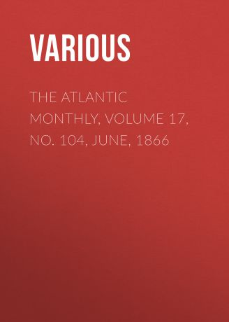 Various The Atlantic Monthly, Volume 17, No. 104, June, 1866