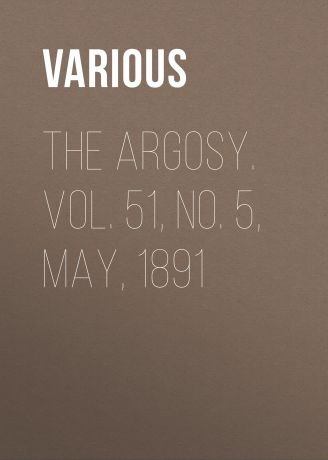 Various The Argosy. Vol. 51, No. 5, May, 1891
