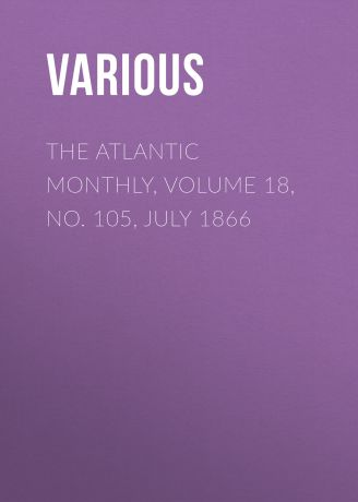 Various The Atlantic Monthly, Volume 18, No. 105, July 1866