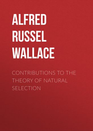 Alfred Russel Wallace Contributions to the Theory of Natural Selection
