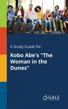 "Cengage Learning Gale A Study Guide for Kobo Abe.s ""The Woman in the Dunes"""