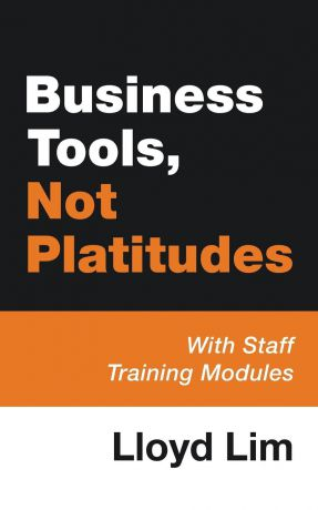 Lloyd Lim Business Tools, Not Platitudes. With Staff Training Modules