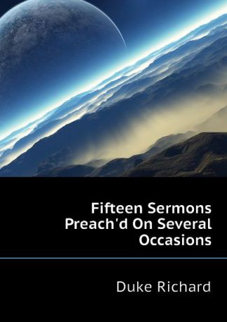 Duke Richard Fifteen Sermons Preach.d On Several Occasions