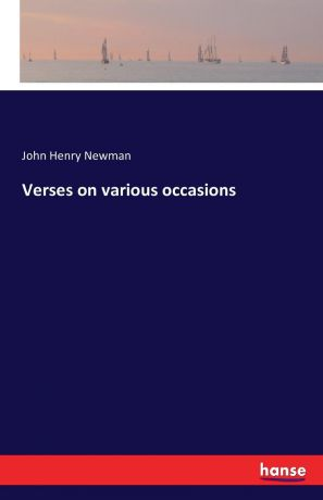 John Henry Newman Verses on various occasions