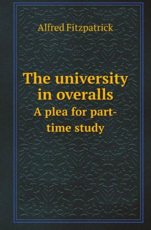 A. Fitzpatrick The university in overalls. A plea for part-time study