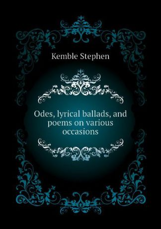 Kemble Stephen Odes, lyrical ballads, and poems on various occasions