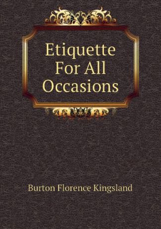Burton Florence Kingsland Etiquette For All Occasions