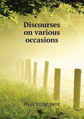 Hyacinthe pere Discourses on various occasions