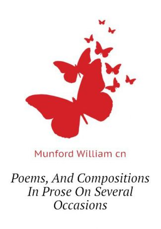 Munford William cn Poems, And Compositions In Prose On Several Occasions