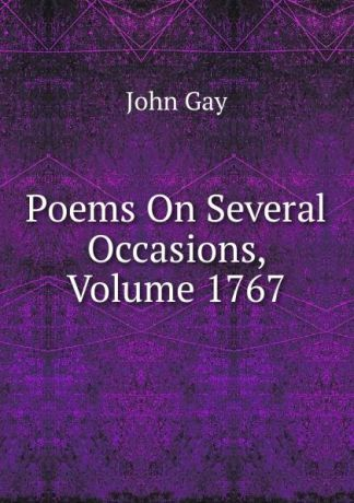 Gay John Poems On Several Occasions, Volume 1767