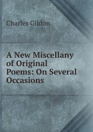 Charles Gildon A New Miscellany of Original Poems: On Several Occasions