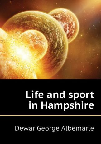 Dewar George Albemarle Life and sport in Hampshire