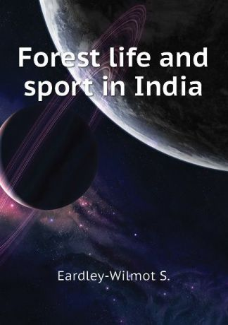 Eardley-Wilmot S. Forest life and sport in India