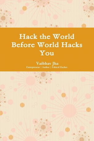 Vaibhav Jha Hack the World Before World Hacks You