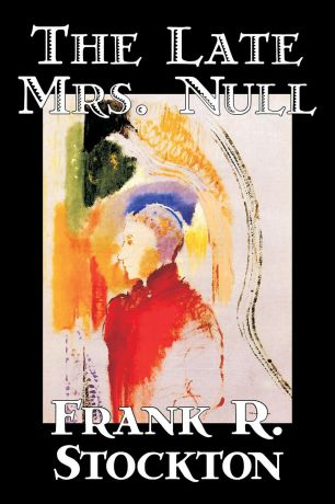Frank R. Stockton The Late Mrs. Null by Frank R. Stockton, Fiction, Fantasy