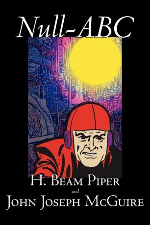 H. Beam Piper, John Joseph McGuire Null-ABC by H. Beam Piper, Science Fiction, Classics, Adventure