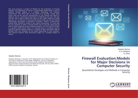 Stephen Murove,S. B. Mangena and B. Jones Firewall Evaluation:Models for Major Decisions in Computer Security