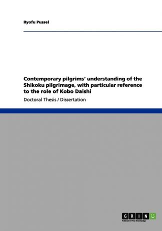 Ryofu Pussel Contemporary pilgrims. understanding of the Shikoku pilgrimage, with particular reference to the role of Kobo Daishi