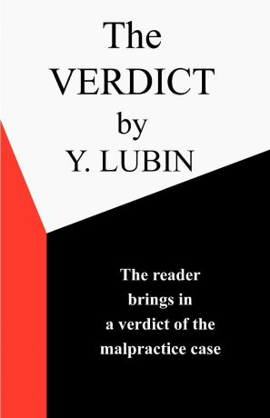 Y. Lubin The Verdict. The Reader Passes the Verdict on a Medical Malpractice Case