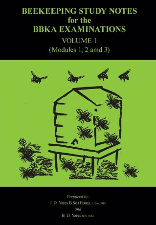 B B Yates Beekeeping Study Notes for the BBKA Examinations Volume 1 (modules 1, 2 and 3)
